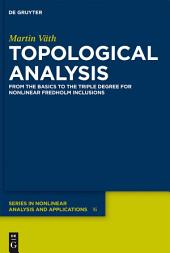 Topological Analysis: From the Basics to the Triple Degree for Nonlinear Fredholm Inclusions