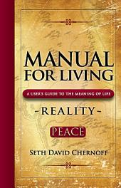 Manual for Living: A User's Guide to the Meaning of Life: Reality - Peace: Reality - PEACE