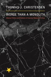 Worse Than a Monolith: Alliance Politics and Problems of Coercive Diplomacy in Asia
