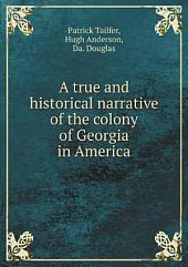 A true and historical narrative of the colony of Georgia in America