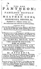 The New Pantheon: Or, Fabulous History of the Heathen Gods, Goddesses, Heroes, &c. ... The Fourth Edition, Revised and Corrected. By William Cooke ... To which is Added, an Appendix, Treating of Their Astrology, Prodigies, Etc