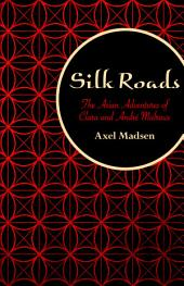 Silk Roads:The Asian Adventures of Clara and André Malraux