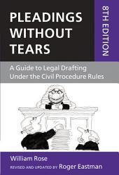 Pleadings Without Tears: A Guide to Legal Drafting Under the Civil Procedure Rules, Edition 8