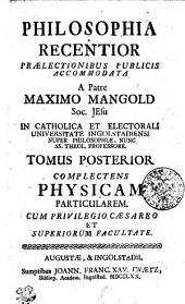 PHILOSOPHIA RECENTIOR PRAELECTIONIBUS PUBLICIS ACCOMMODATA.: COMPLECTENS PHYSICAM PARTICULAREM. TOMUS POSTERIOR, Volume 2