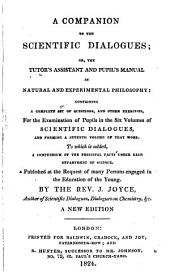 A companion to the Scientific dialogues; or, The tutor's assistant and pupil's manual in natural and experimental philosophy:: containing a complete set of questions, and other exercises, for the examination of pupils in the six volumes of Scientific dialogues, and forming a seventh volume of that work. To which is added, a compendium of the principal facts under each department of science. Published at the request of many persons engaged in the education of the young, Volume 7