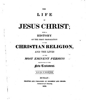 The Life of Jesus Christ  with a History of the First Propagation of the Christian Religion  and the Lives of the Most Eminent Persons Mentioned in the New Testament PDF