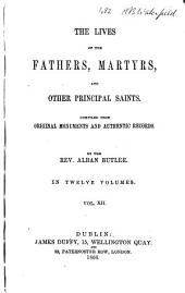 The Lives of the Fathers, Martyrs and Other Principal Saints: Compiled from Original Monuments and Other Authentic Records; Illustrated with the Remarks of Judicious Modern Critics and Historians, Volume 12