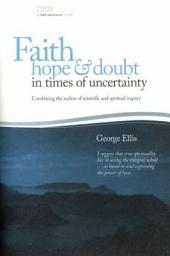 Faith, Hope and Doubt in Times of Uncertainty: Combining the Realms of Scientific and Spiritual Inquiry