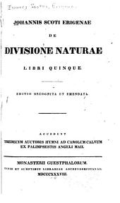 Johannis Scoti Erigenae De divisione naturae libri quinque ; accedunt tredecim auctoris hymni ad carolum calvum ex palimpsestis Angeli Maii