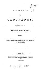 Elements of geography, for the use of young children, by the author of 'Stories from the history of England'.