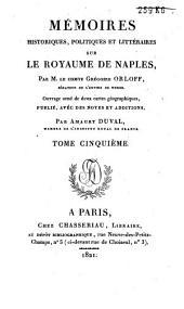 Mémoires historiques, politiques et littéraires sur le royaume de Naples: Volume5