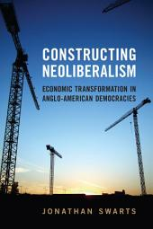 Constructing Neoliberalism: Economic Transformation in Anglo-American Democracies