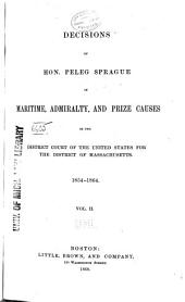 Decisions of Hon. Peleg Sprague, in Admiralty and Maritime Causes, in the District Court of the United States for the District of Massachusetts: 1841-[1864], Volume 2