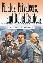 Pirates Privateers And Rebel Raiders Of The Carolina Coast Book PDF