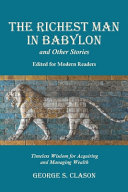 The Richest Man in Babylon and Other Stories  Edited for Modern Readers  Timeless Wisdom for Acquiring and Managing Wealth PDF