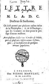 Lettre à M. L. A. D. C., docteur de Sorbonne, où il est prouvé par plusieurs raisons tirées de la philosophie, & de la theologie que les cometes ne sont point le presage d'aucun malheur ...