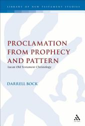 Proclamation from Prophecy and Pattern: Lucan Old Testament Christology