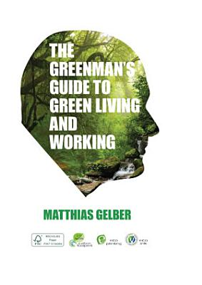 The Greenman s Guide To Green Living and Working