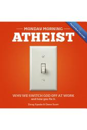 Monday Morning Atheist: Why We Switch God Off at Work and How You Fix It