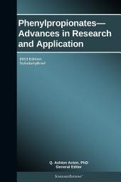 Phenylpropionates—Advances in Research and Application: 2013 Edition: ScholarlyBrief