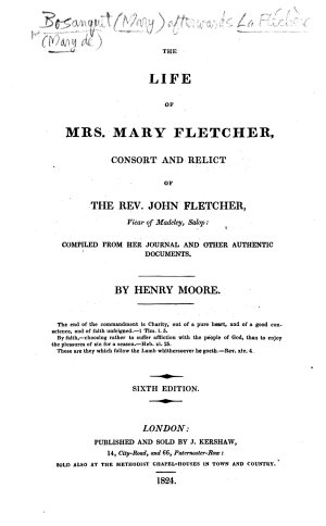 The Life of Mrs  Mary Fletcher  Consort and Relict of the Rev  John Fletcher     Compiled     By Henry Moore     Sixth Edition   With a Portrait