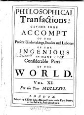 Philosophical Transactions of the Royal Society of London: Giving Some Accounts of the Present Undertakings, Studies, and Labours, of the Ingenious, in Many Considerable Parts of the World, Volume 11