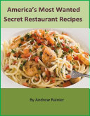 America's Most Wanted Secret Restaurant Recipes