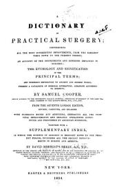 A dictionary of practical surgery: comprehending all the most interesting improvements from the earliest times down to the present period : an account of the instruments and remedies employed in surgery : the etymology and signification of the principal terms : and, numerous references to ancient and modern works forming a catalogue of surgical literature arranged according to subject