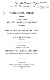 Philological Papers: Comprising Notes on the Ancient Gothic Language, Pts. 1 and 2; and Sanskrit Roots and English Derivations, Read Before the Literary and Philosophical Society of Liverpool [with] a Chapter on the Philology of Architectural Terms, Read Before the Liverpool Architectural and Archæological Society