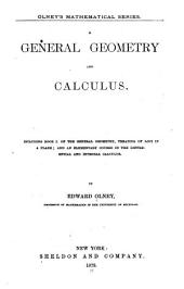 A General Geometry and Calculus: Including Book I of the General Geometry, Treating of Loci in a Plane; and an Elementary Course in the Differential and Integral Calculus