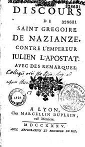Discours de Saint Grégoire de Nazianze contre l'empereur Julien l'apostat, avec des remarques [trad. du grec par l'abbé Troya d'Assigny]