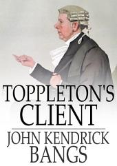Toppleton's Client: Or, A Spirit in Exile