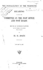 The Postalization of the Telephone: Hearing Before the Committee on the Post Office and Post Roads, House of Representatives, Sixty-third Congress, Third Session, on H.R. 20471. January 15, 1915