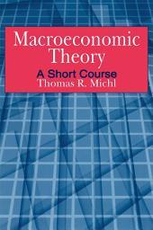 Macroeconomic Theory: A Short Course: A Short Course