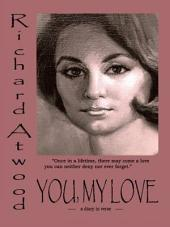 You, My Love: (A Diary in Verse)