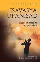 ISAVASYA UPANISHAD: God in and as Everything
