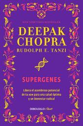 Supergenes: Libera el potencial de tu ADN para una salud óptima y un bienestar radical