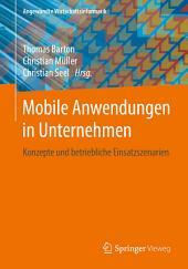 Mobile Anwendungen in Unternehmen: Konzepte und betriebliche Einsatzszenarien