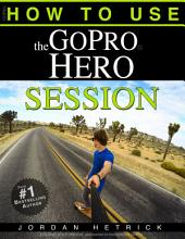 GoPro HERO SESSION: How To Use The GoPro HERO SESSION