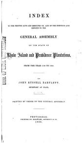 Index to the Printed Acts and Resolves Of, and of the Petitions and Reports to the General Assembly of the State of Rhode Island and Providence Plantations, from the Year 1758 to 1850
