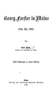 Georg Forster in Mainz 1788 bis 1793  Nebst Nachtr  gen zu seinen Werken PDF
