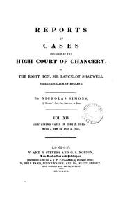 Reports of Cases Decided in the High Court of Chancery: By the Right Hon. Sir John Leach ... [and Others] Vice-chancellors of England. [1826-1852], Volume 14