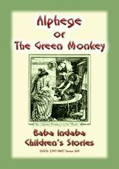 ALPHEGE or the Little Green Monkey - A French Fairy Tale: Baba Indaba Children's Stories - Issue 169