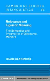 Relevance and Linguistic Meaning: The Semantics and Pragmatics of Discourse Markers