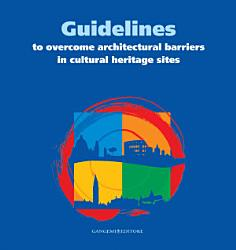 Guidelines To Overcome Architectural Barriers In Cultural Heritage Sites Book PDF