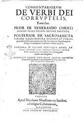 Commentariorum de verbi Dei corruptelis, tomi duo. Prior de venerando Christi Domini praecursore Ioanne Baptista, posterior de sacrosancta virgine Maria deipara disserit, ...