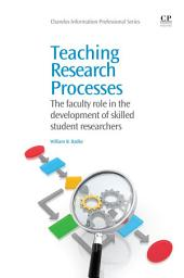 Teaching Research Processes: The Faculty Role in the Development of Skilled Student Researchers