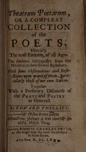 Theatrum Poetarum: Or A Compleat Collection of the Poets, Especially the Most Eminent, of All Ages. The Antients Distinguish't from the Moderns in Their Several Alphabets