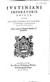 Justiniani Imperatoris edicta: item, Justini, Tiberii ac Leonis aliorumque imperatorum constitutiones