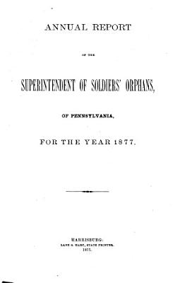 Annual Report of the Superintendent of Soldiers  Orphans of Pennsylvania for the Year PDF